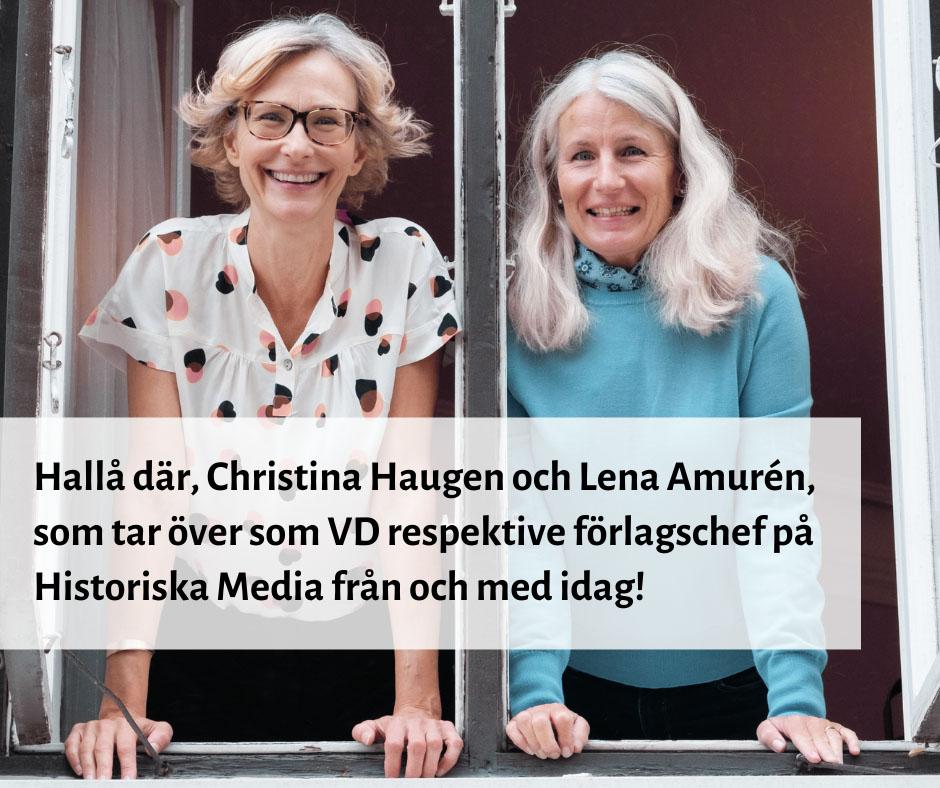Hallå där, Christina Haugen och Lena Amurén, som tar över som VD respektive förlagschef på Historiska Media från och med idag!